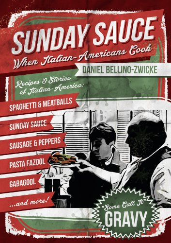 SUNDAY SAUCE - When Italian Americans Cook: Secret Italian Recipes & Favorite Dishes by Daniel Bellino-Zwicke