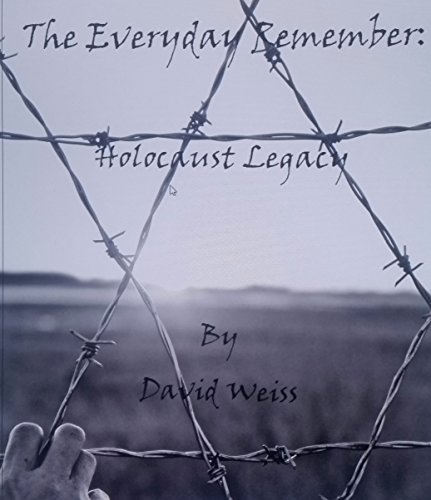 The Everyday Remember: Holocaust Legacy by David Weiss