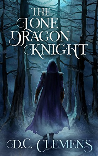 The Lone Dragon Knight (The Dragon Knight Series Book 1) by D.C. Clemens
