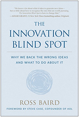 The Innovation Blind Spot: Why We Back the Wrong Ideas—and What to Do About It by Ross Baird