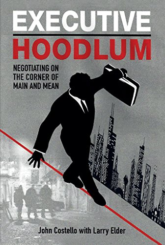 Executive Hoodlum: Negotiating on the Corner of Main and Mean by John Costello