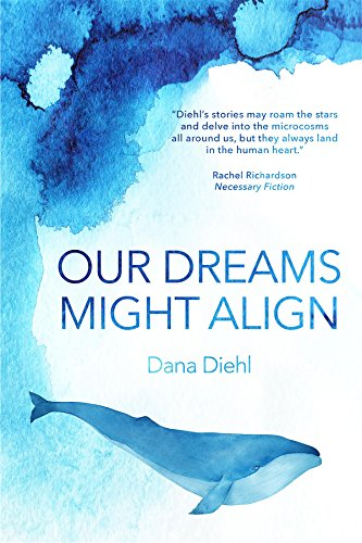 Our Dreams Might Align by Dana Diehl