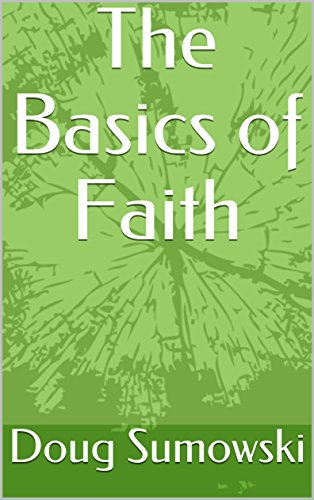 The Basics of Faith by Doug Sumowski