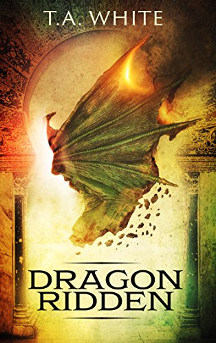 Dragon-Ridden (Dragon Ridden Chronicles Book 1) by T.A. White