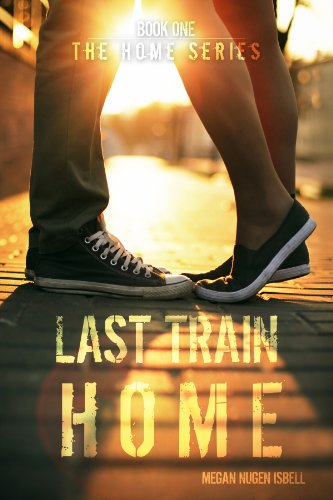 Last Train Home (The Home Series: Book One) by Megan Nugen Isbell