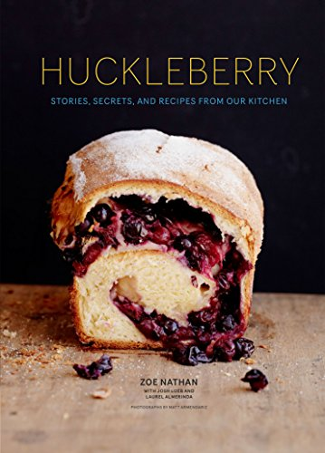 Huckleberry: Stories, Secrets, and Recipes From Our Kitchen by Zoe Nathan