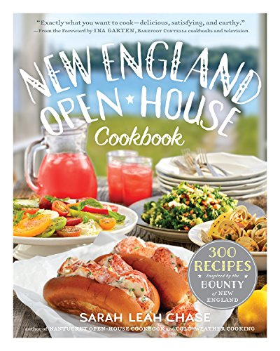 New England Open-House Cookbook: 300 Recipes Inspired by the Bounty of New England by Sarah Leah Chase