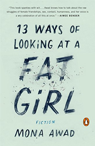13 Ways of Looking at a Fat Girl: A Novel by Mona Awad