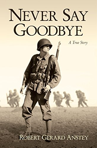 Never Say Goodbye: A True Story by Robert Anstey