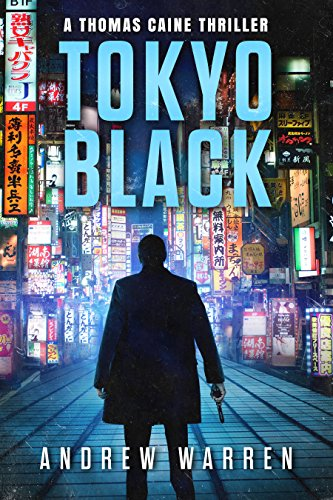 Tokyo Black (Thomas Caine Thrillers Book 1) by Andrew Warren