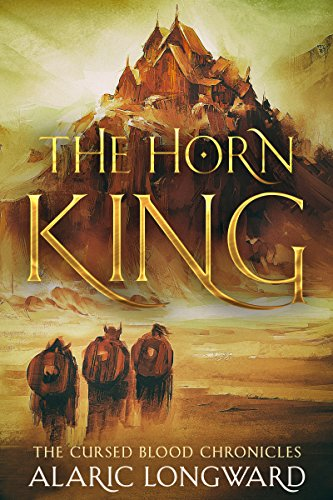The Horn King: Stories of the Nine Worlds (The Cursed Blood Chronicles Book 1) by Alaric Longward