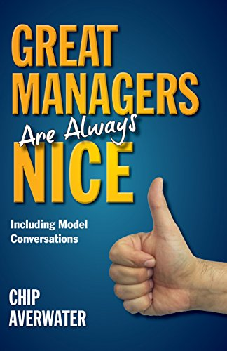Great Managers Are Always Nice: Including Model Conversations by Chip Averwater