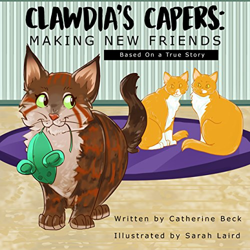 Clawdia's Capers: Making New Friends by Catherine Beck
