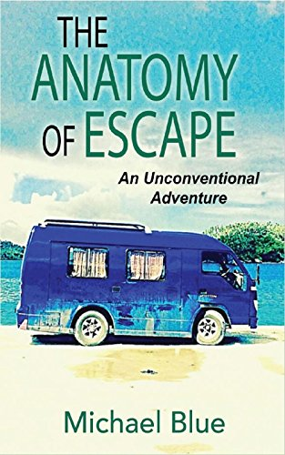 The Anatomy of Escape: An Unconventional Adventure by Michael Blue