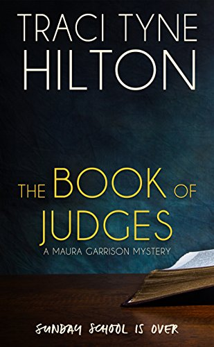 The Book of Judges: A Maura Garrison Mystery by Traci Tyne Hilton