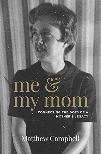 Me and My Mom: Connecting the Dots of a Mother's Legacy by Matthew Campbell