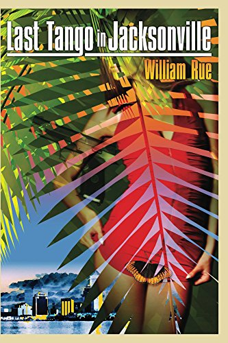 Last Tango In Jacksonville: (a novel) by William Rue