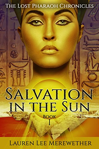 Salvation in the Sun (The Lost Pharaoh Chronicles Book 1) by Lauren Lee Merewether