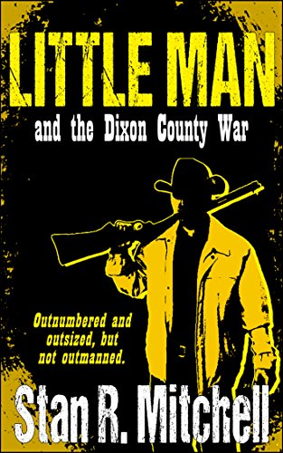 Little Man, and the Dixon County War by Stan R. Mitchell