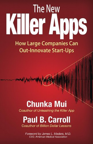 The New Killer Apps: How Large Companies Can Out-Innovate Start-Ups by Chunka Mui
