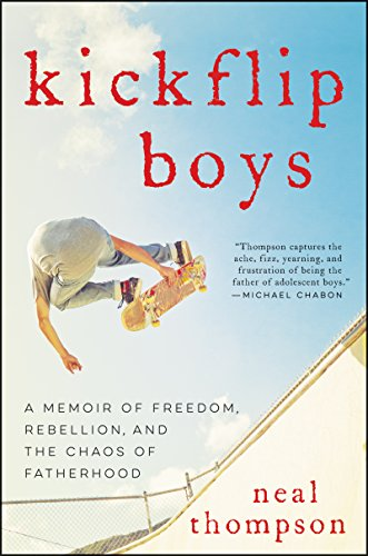 Kickflip Boys: A Memoir of Freedom, Rebellion, and the Chaos of Fatherhood by Neal Thompson