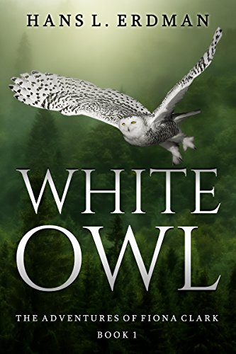 White Owl: The Adventures of Fiona Clark, Book 1 by Hans Erdman