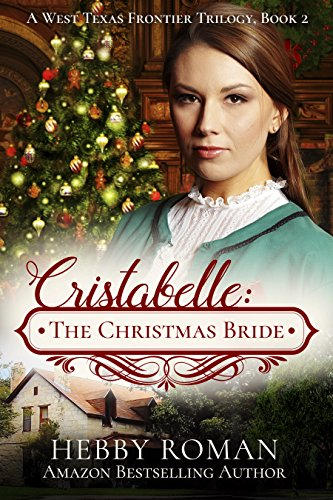 Cristabelle: The Christmas Bride (Book 2 of A West Texas Frontier Trilogy) by Hebby Roman