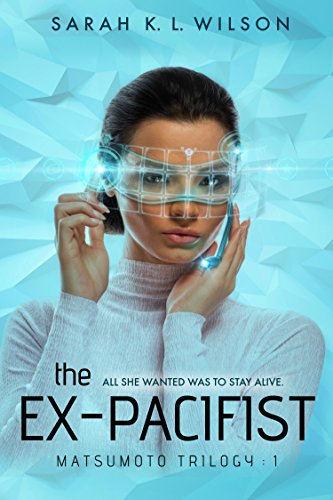 The Ex-Pacifist (Matsumoto Trilogy Book 1) by Sarah K L Wilson