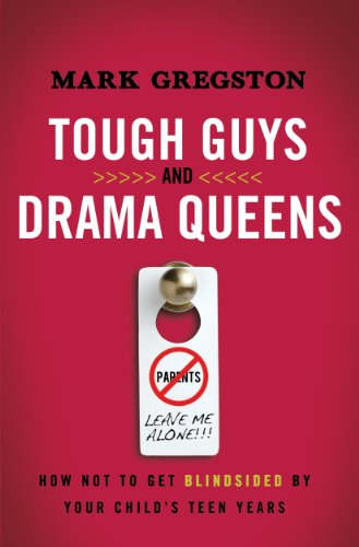 Tough Guys and Drama Queens: How Not to Get Blindsided by Your Child's Teen Years by Mark Gregston