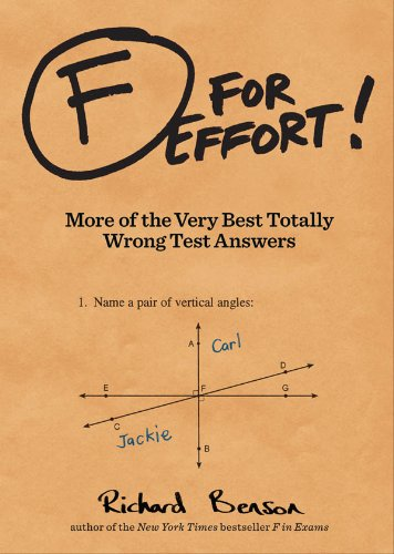 F for Effort: More of the Very Best Totally Wrong Test Answers by Richard Benson