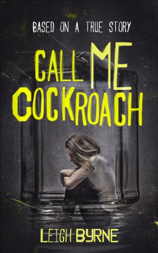 Call Me Cockroach: Based on a True Story (Call Me Tuesday Series Book 2) by Leigh Byrne