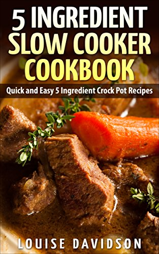 5 Ingredient Slow Cooker Cookbook by Louise Davidson