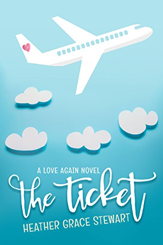 The Ticket: A Love Again Novel (Love Again Series Book 1) by Heather Grace Stewart