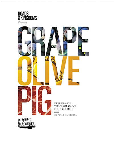Grape, Olive, Pig: Deep Travels Through Spain's Food Culture by Matt Goulding