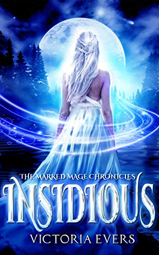 Insidious: The Marked Mage Chronicles (Book 1) by Victoria Evers