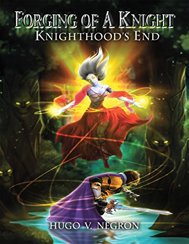Forging of a Knight: Knighthood's End by Hugo V. Negron
