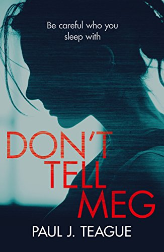 Don't Tell Meg (Don't Tell Meg Trilogy Book 1) by Paul J. Teague