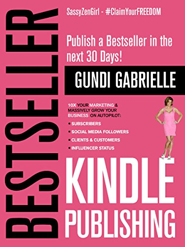 Kindle Bestseller Publishing: Publish a Bestseller in the next 30 Days! by Gundi Gabrielle