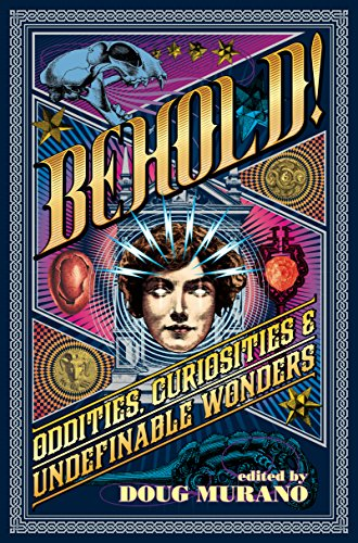 Behold!: Oddities, Curiosities and Undefinable Wonders by Lisa Morton