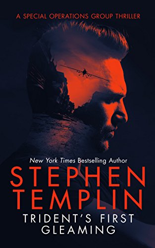 Trident's First Gleaming: [#1] A Special Operations Group Thriller by Stephen Templin