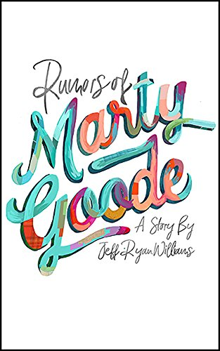 Rumors of Marty Goode by Jeff Ryan Williams