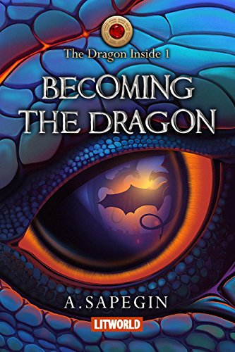 Becoming the Dragon (The Dragon Inside Book 1) by Alex Sapegin
