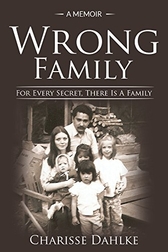Wrong Family: For Every Secret, There Is A Family by Charisse Dahlke