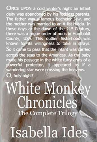 White Monkey Chronicles: The Complete Trilogy by Isabella Ides
