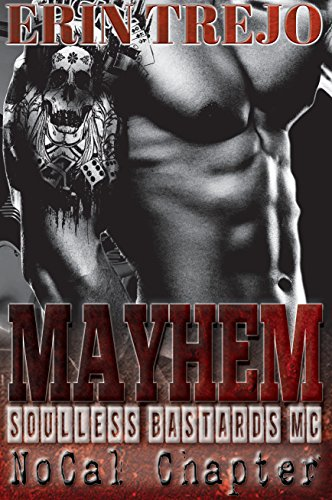 Mayhem: Soulless Bastards MC No Cal Book 2 by Erin Trejo