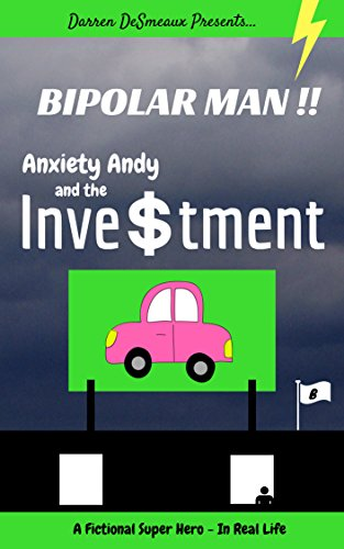 Bipolar Man!!: Anxiety Andy and the Investment by Darren DeSmeaux