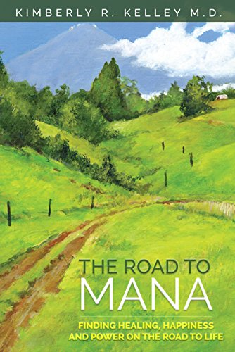The Road to Mana : Finding Healing, Happiness and Power on the Road to Life by Kimberly R. Kelley