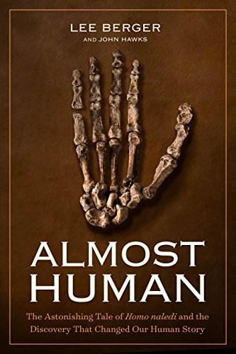 Almost Human: The Astonishing Tale of Homo Naledi and the Discovery That Changed Our Human Story by John Hawks