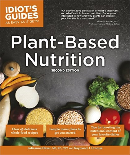Plant-Based Nutrition, 2E (Idiot's Guides) by Julieanna Hever