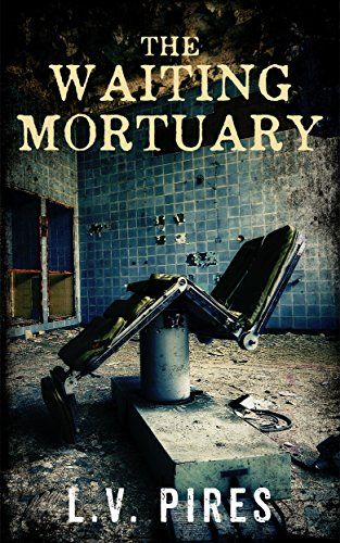 The Waiting Mortuary by L.V. Pires